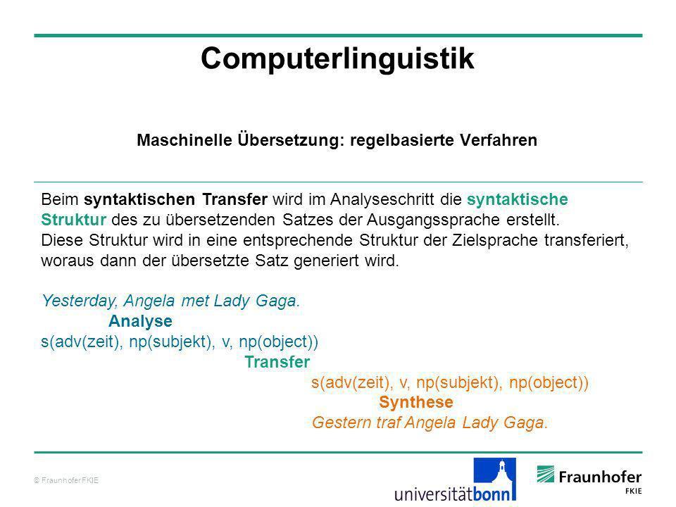 © Fraunhofer FKIE Computerlinguistik Beim syntaktischen Transfer wird im Analyseschritt die syntaktische Struktur des zu übersetzenden Satzes der Ausg
