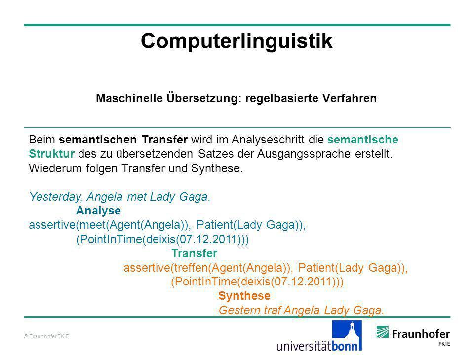 © Fraunhofer FKIE Computerlinguistik Beim semantischen Transfer wird im Analyseschritt die semantische Struktur des zu übersetzenden Satzes der Ausgan