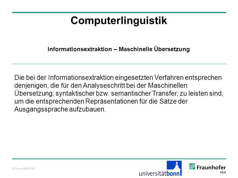 © Fraunhofer FKIE Computerlinguistik Die bei der Informationsextraktion eingesetzten Verfahren entsprechen denjenigen, die für den Analyseschritt bei