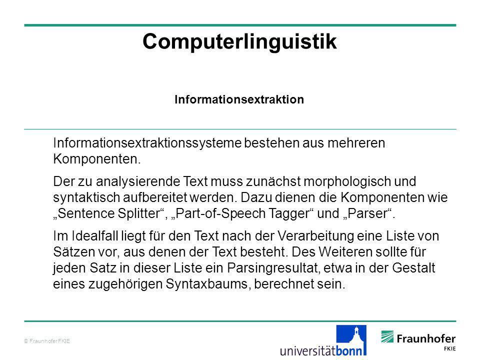 © Fraunhofer FKIE Computerlinguistik Informationsextraktionssysteme bestehen aus mehreren Komponenten. Der zu analysierende Text muss zunächst morphol