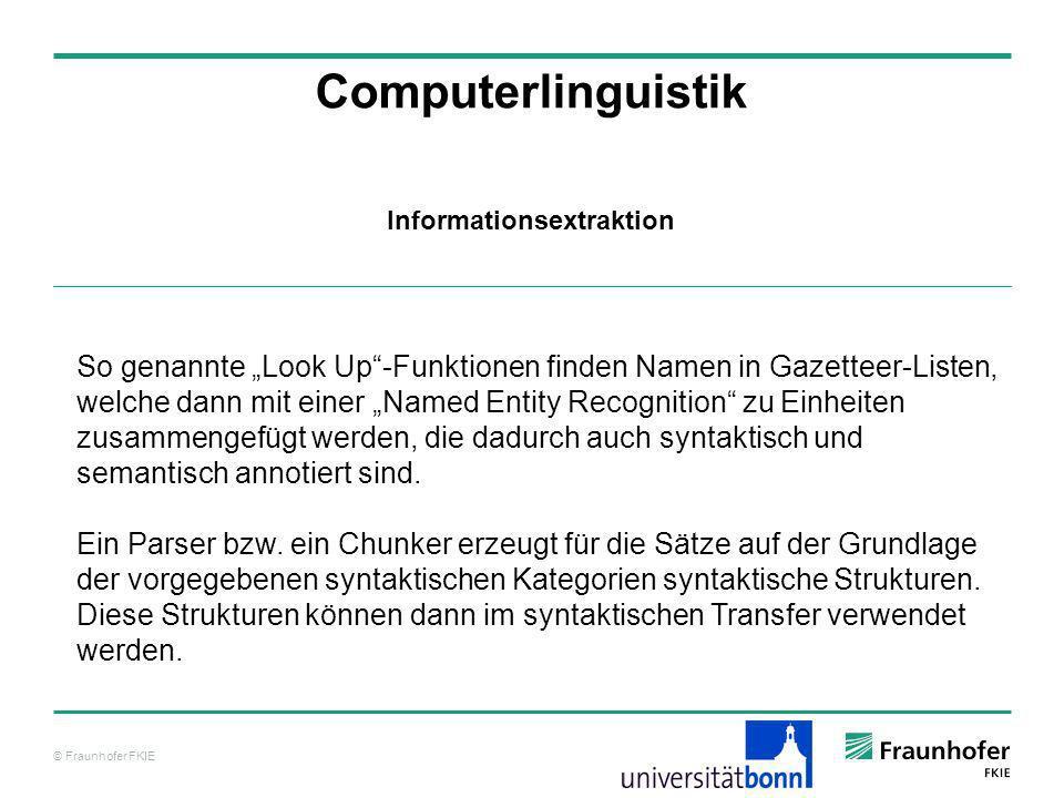 © Fraunhofer FKIE Computerlinguistik Informationsextraktion So genannte Look Up-Funktionen finden Namen in Gazetteer-Listen, welche dann mit einer Nam