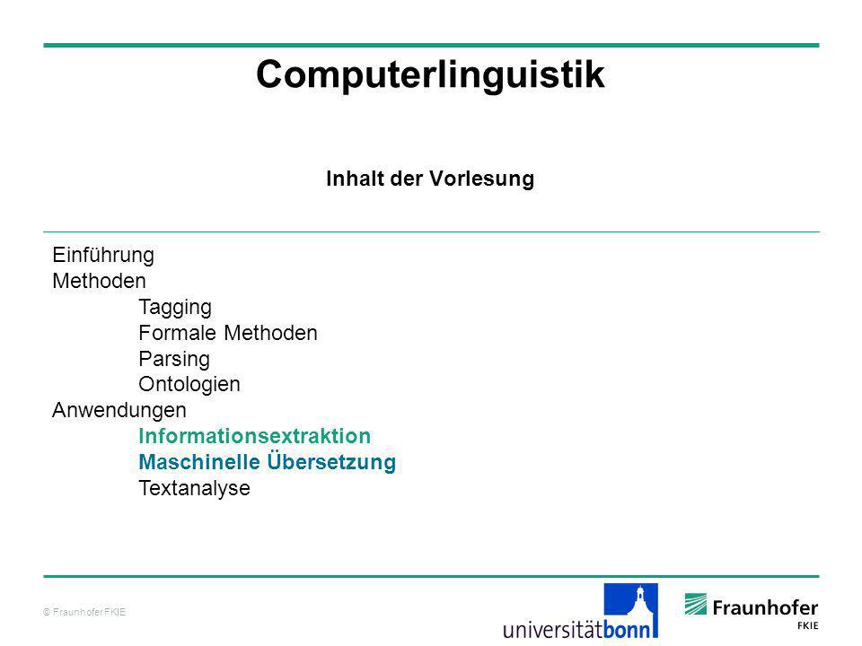 © Fraunhofer FKIE Computerlinguistik Die Königsdisziplin der Computerlinguistik ist die Maschinelle Übersetzung (Machine Translation – MT), da sehr viele Techniken und Anwendungen der Computerlinguistik in der MT genutzt werden.