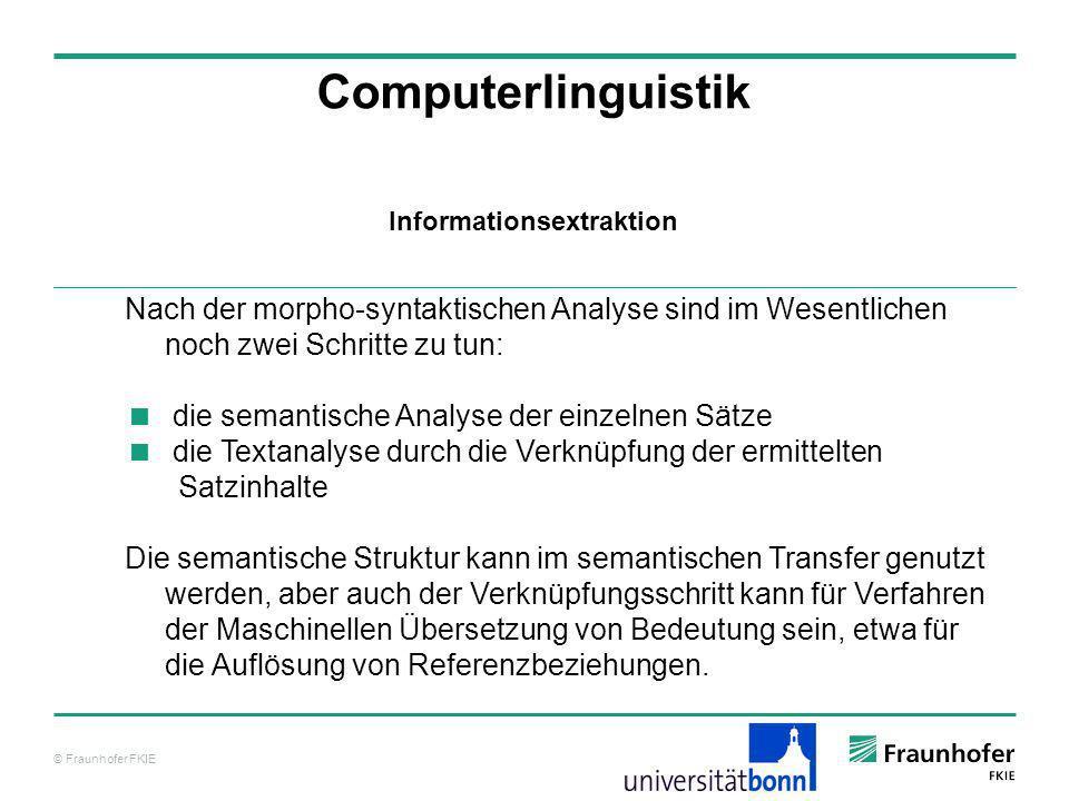 © Fraunhofer FKIE Computerlinguistik Informationsextraktion Nach der morpho-syntaktischen Analyse sind im Wesentlichen noch zwei Schritte zu tun: die