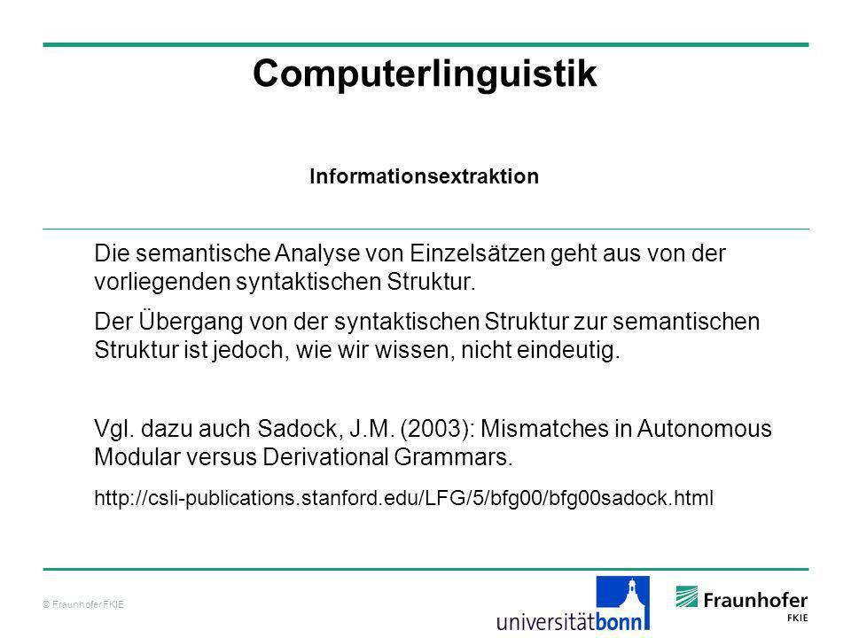 © Fraunhofer FKIE Computerlinguistik Die semantische Analyse von Einzelsätzen geht aus von der vorliegenden syntaktischen Struktur. Der Übergang von d