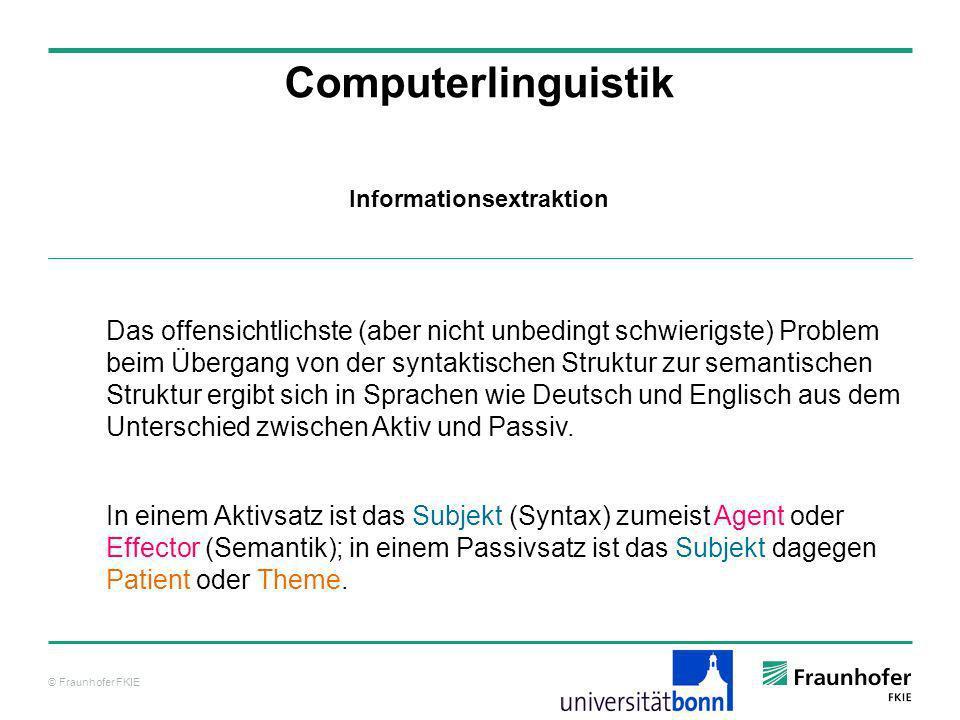 © Fraunhofer FKIE Computerlinguistik Das offensichtlichste (aber nicht unbedingt schwierigste) Problem beim Übergang von der syntaktischen Struktur zu