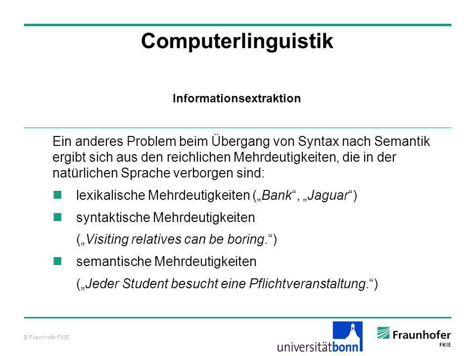 © Fraunhofer FKIE Computerlinguistik Ein anderes Problem beim Übergang von Syntax nach Semantik ergibt sich aus den reichlichen Mehrdeutigkeiten, die