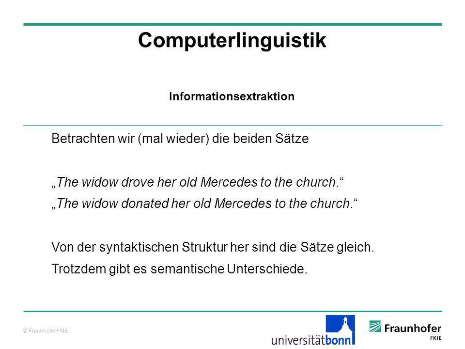 © Fraunhofer FKIE Computerlinguistik Betrachten wir (mal wieder) die beiden Sätze The widow drove her old Mercedes to the church. The widow donated he