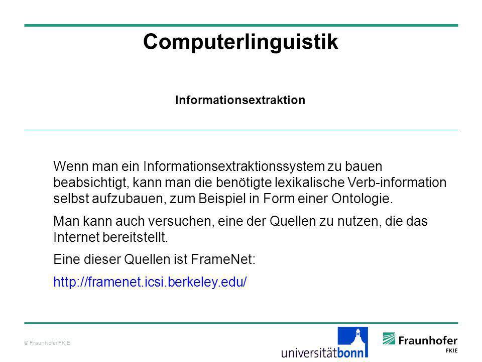 © Fraunhofer FKIE Computerlinguistik Wenn man ein Informationsextraktionssystem zu bauen beabsichtigt, kann man die benötigte lexikalische Verb-inform