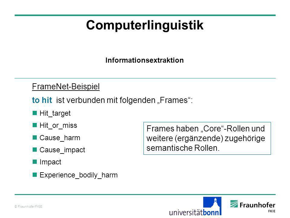 © Fraunhofer FKIE Computerlinguistik FrameNet-Beispiel to hit ist verbunden mit folgenden Frames: Hit_target Hit_or_miss Cause_harm Cause_impact Impac