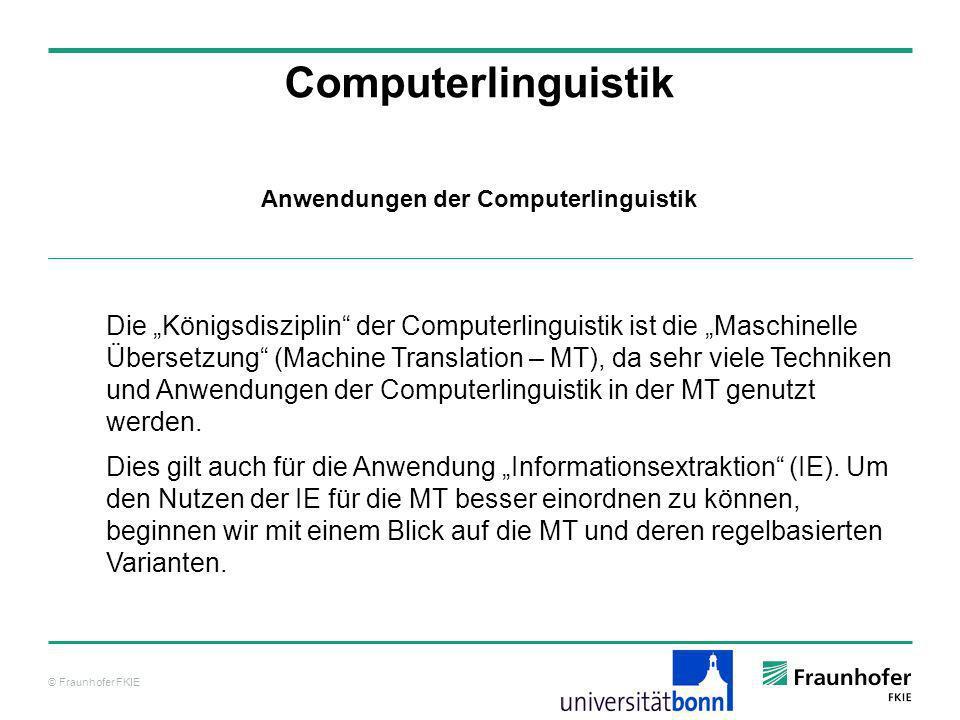 © Fraunhofer FKIE Computerlinguistik Die Königsdisziplin der Computerlinguistik ist die Maschinelle Übersetzung (Machine Translation – MT), da sehr vi