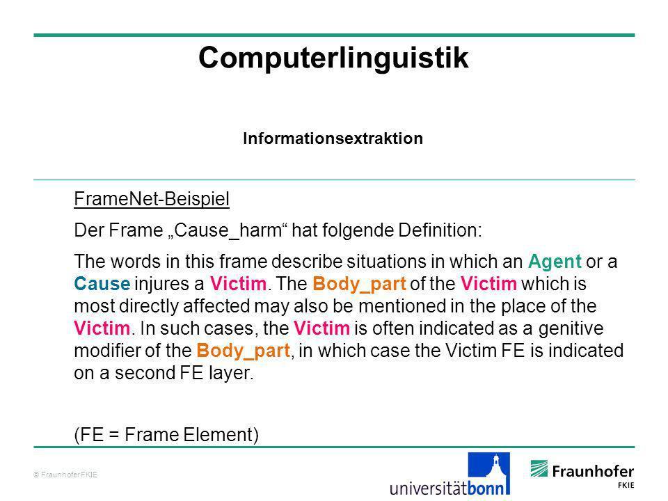 © Fraunhofer FKIE Computerlinguistik FrameNet-Beispiel Der Frame Cause_harm hat folgende Definition: The words in this frame describe situations in wh