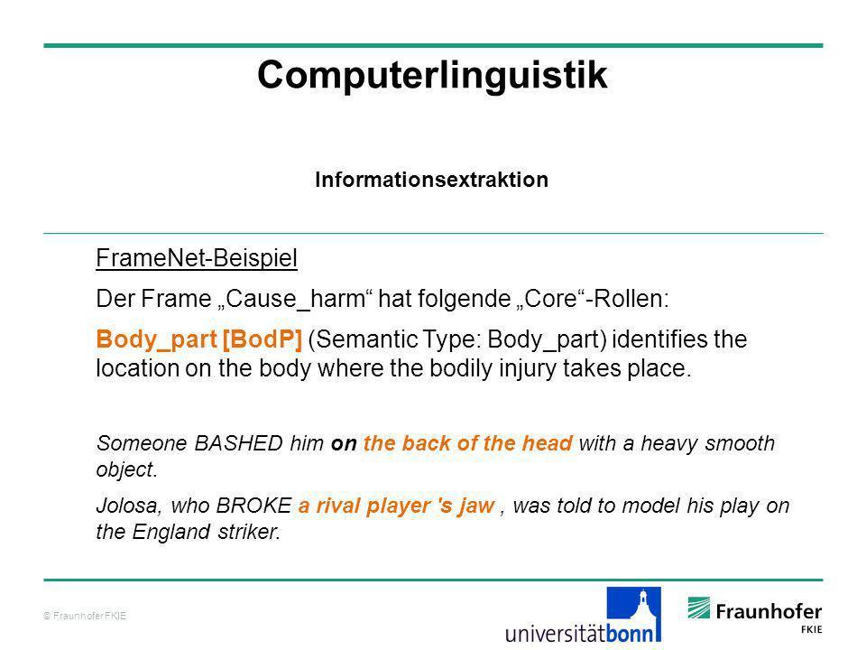 © Fraunhofer FKIE Computerlinguistik FrameNet-Beispiel Der Frame Cause_harm hat folgende Core-Rollen: Body_part [BodP] (Semantic Type: Body_part) iden