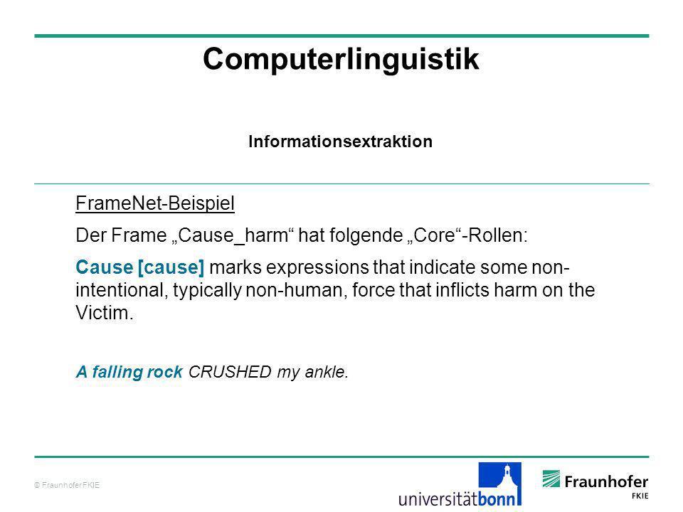 © Fraunhofer FKIE Computerlinguistik FrameNet-Beispiel Der Frame Cause_harm hat folgende Core-Rollen: Cause [cause] marks expressions that indicate so