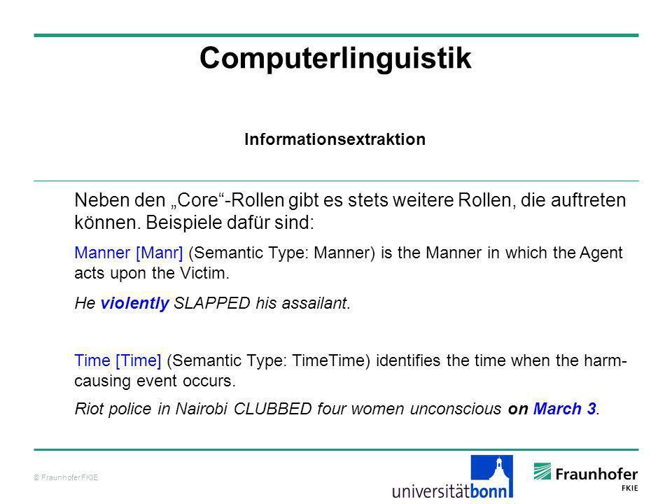 © Fraunhofer FKIE Computerlinguistik Neben den Core-Rollen gibt es stets weitere Rollen, die auftreten können. Beispiele dafür sind: Manner [Manr] (Se