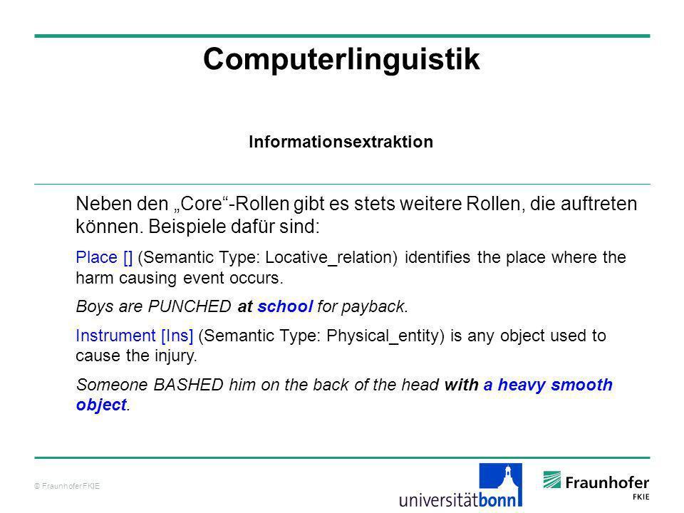 © Fraunhofer FKIE Computerlinguistik Neben den Core-Rollen gibt es stets weitere Rollen, die auftreten können. Beispiele dafür sind: Place [] (Semanti