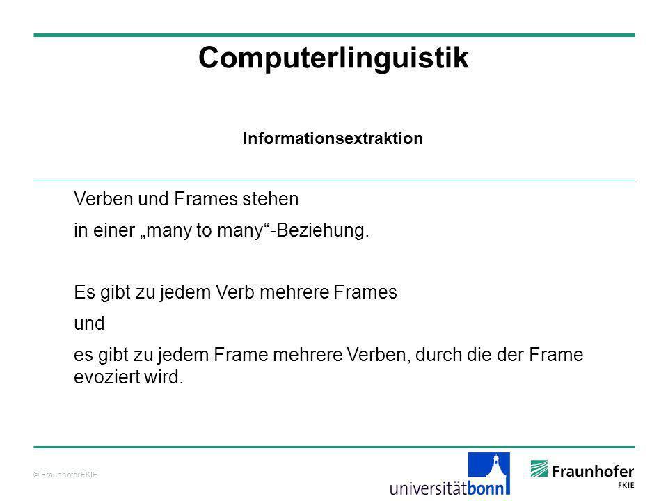 © Fraunhofer FKIE Computerlinguistik Verben und Frames stehen in einer many to many-Beziehung. Es gibt zu jedem Verb mehrere Frames und es gibt zu jed