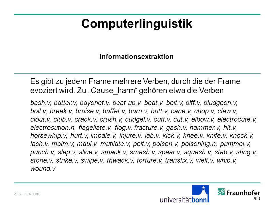 © Fraunhofer FKIE Computerlinguistik Es gibt zu jedem Frame mehrere Verben, durch die der Frame evoziert wird. Zu Cause_harm gehören etwa die Verben b