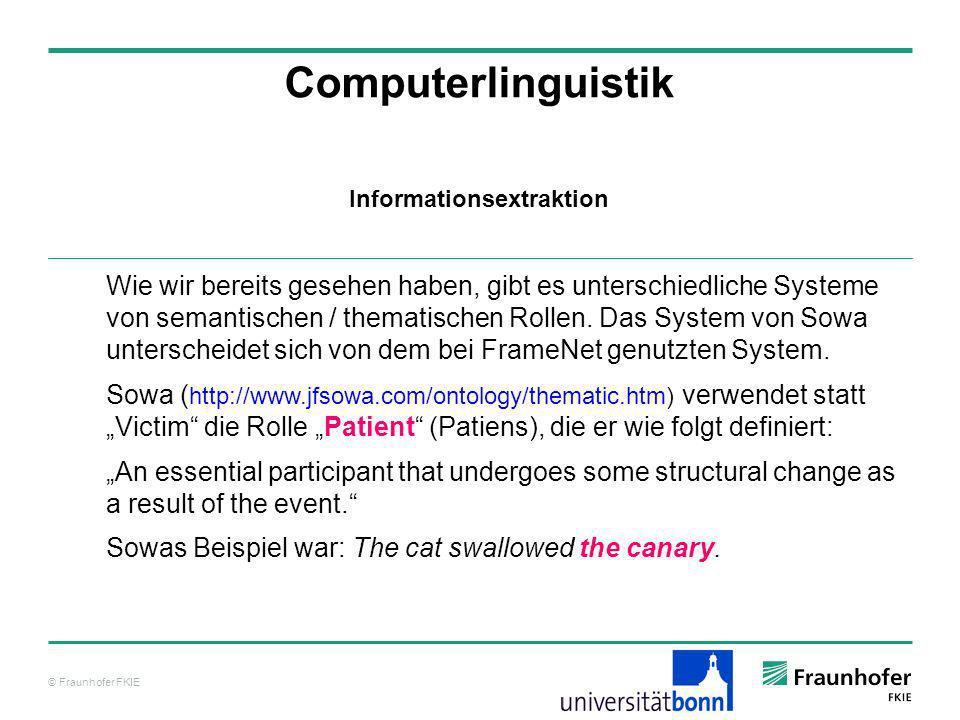 © Fraunhofer FKIE Computerlinguistik Wie wir bereits gesehen haben, gibt es unterschiedliche Systeme von semantischen / thematischen Rollen. Das Syste