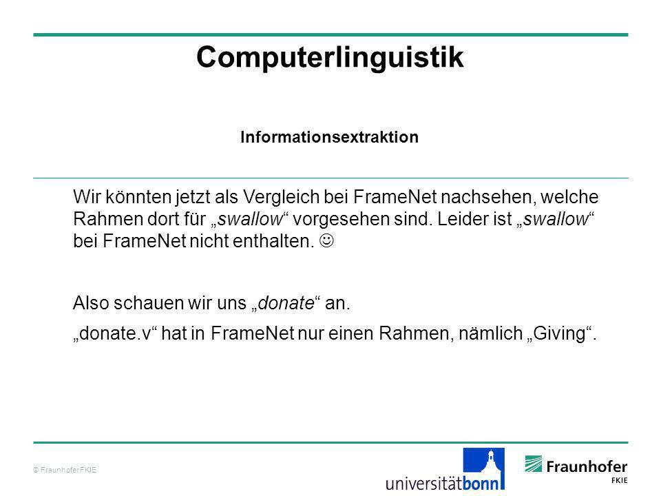 © Fraunhofer FKIE Computerlinguistik Wir könnten jetzt als Vergleich bei FrameNet nachsehen, welche Rahmen dort für swallow vorgesehen sind. Leider is