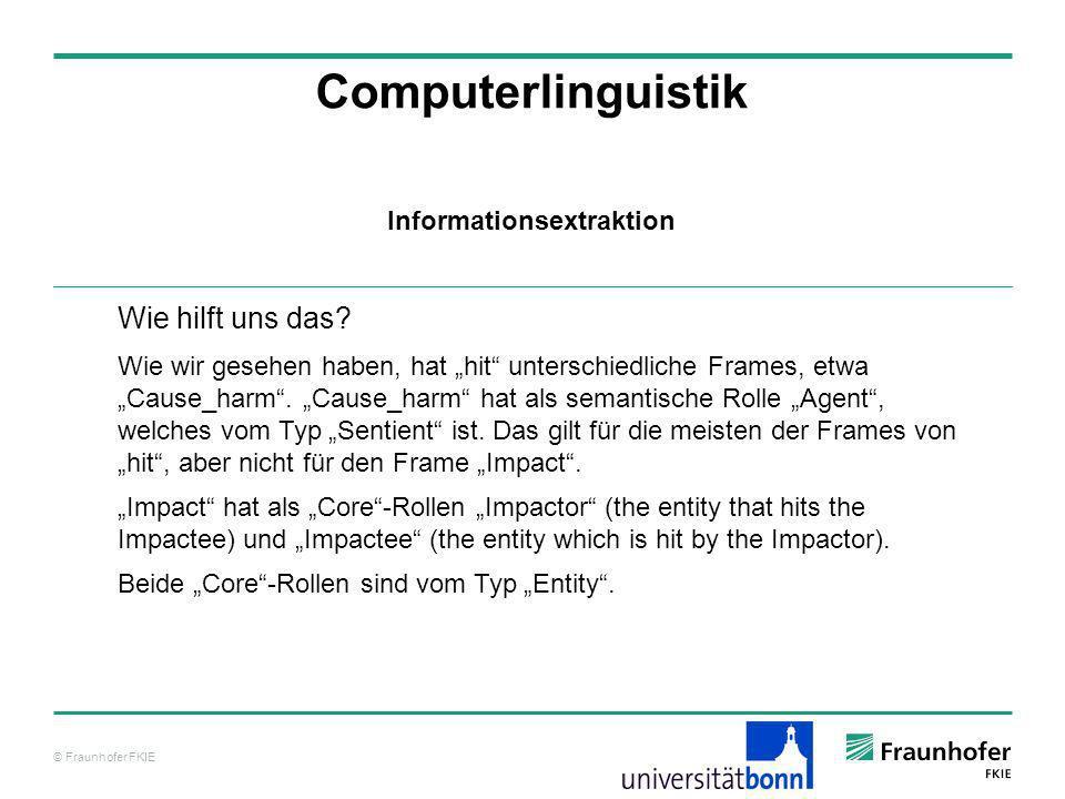 © Fraunhofer FKIE Computerlinguistik Wie hilft uns das? Wie wir gesehen haben, hat hit unterschiedliche Frames, etwa Cause_harm. Cause_harm hat als se