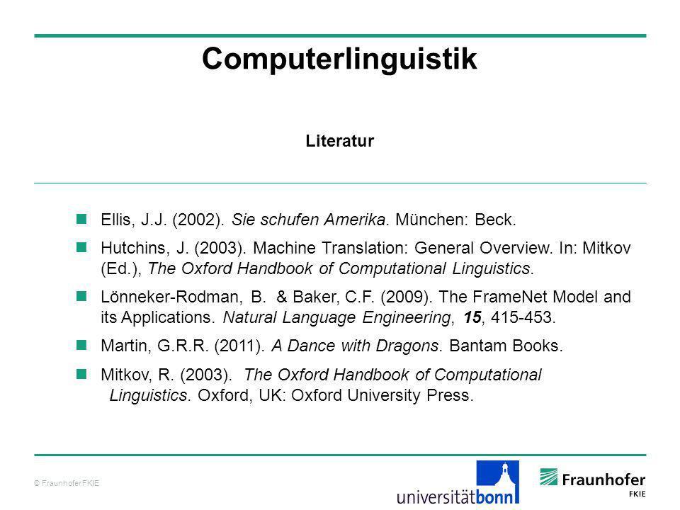 © Fraunhofer FKIE Literatur Computerlinguistik Ellis, J.J. (2002). Sie schufen Amerika. München: Beck. Hutchins, J. (2003). Machine Translation: Gener