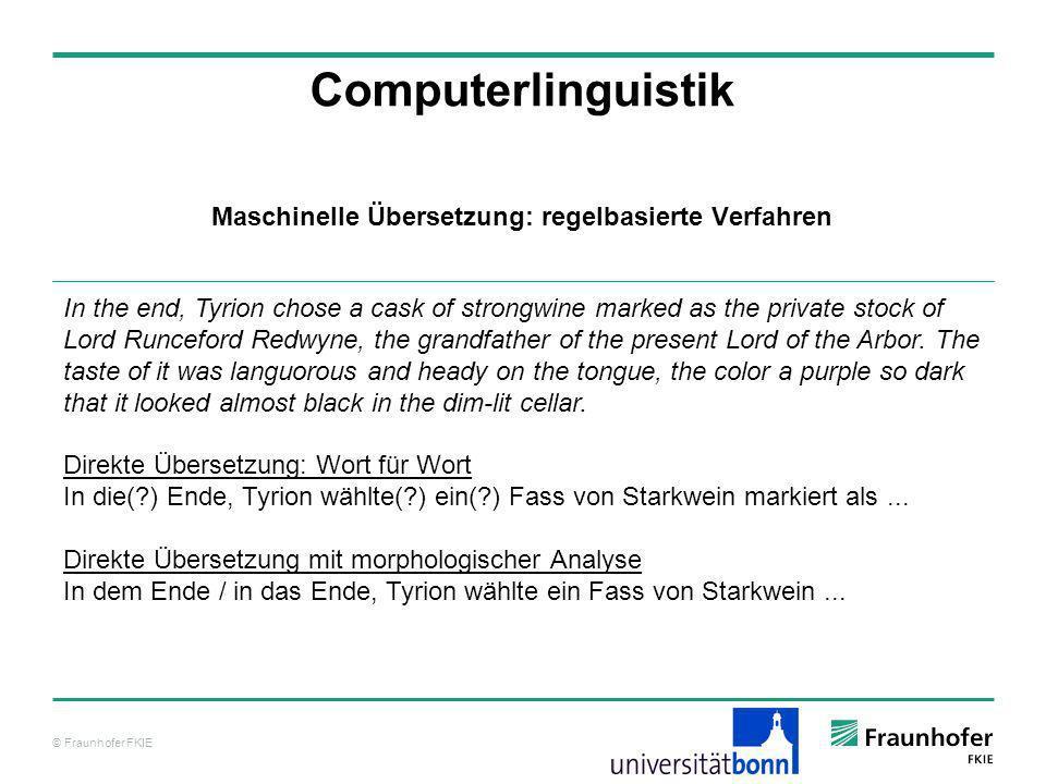 © Fraunhofer FKIE Computerlinguistik Informationsextraktion Über einen so genannten POS-Tagger werden dann für die Wörter die grammatischen Kategorien bestimmt.