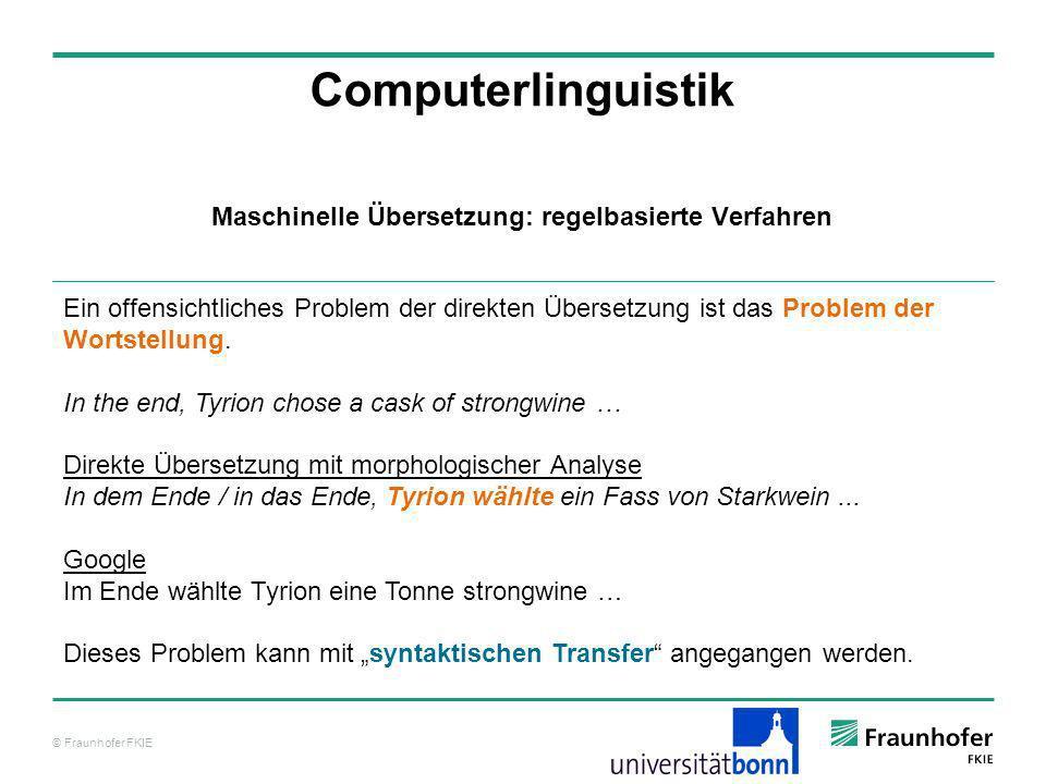 © Fraunhofer FKIE Computerlinguistik Maschinelle Übersetzung: regelbasierte Verfahren Ausgangssprache/ Quellsprache (SL) Zielsprache (TL) Analyse Transfer Synthese