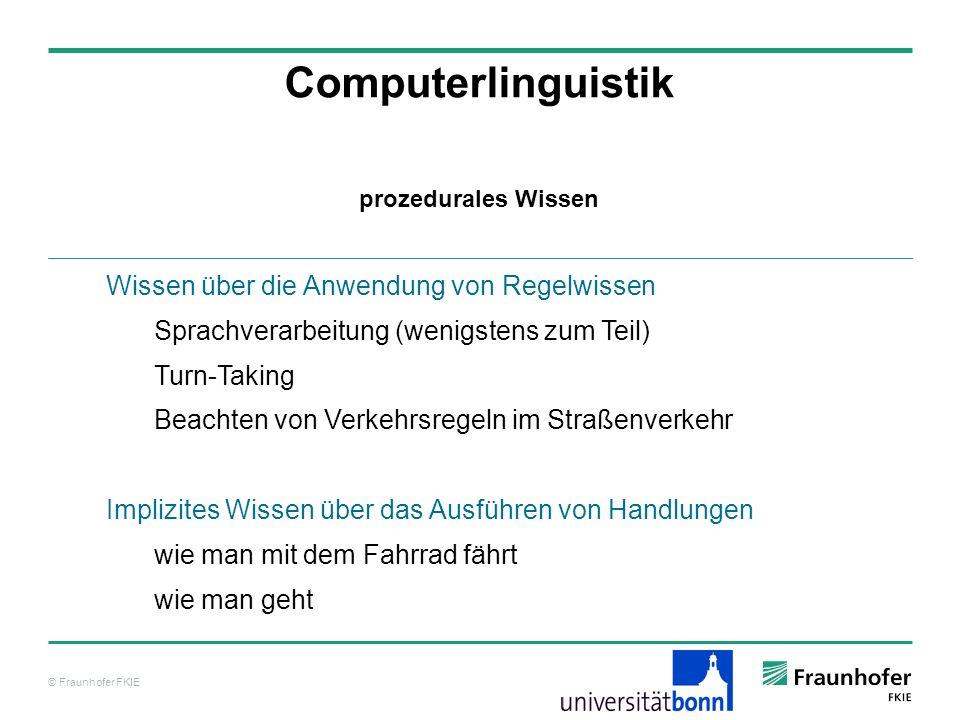 © Fraunhofer FKIE Computerlinguistik Wissen über die Anwendung von Regelwissen Sprachverarbeitung (wenigstens zum Teil) Turn-Taking Beachten von Verke