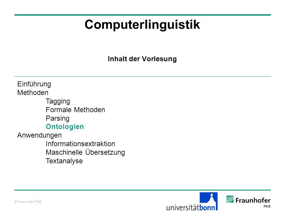 © Fraunhofer FKIE Computerlinguistik Einführung Methoden Tagging Formale Methoden Parsing Ontologien Anwendungen Informationsextraktion Maschinelle Üb