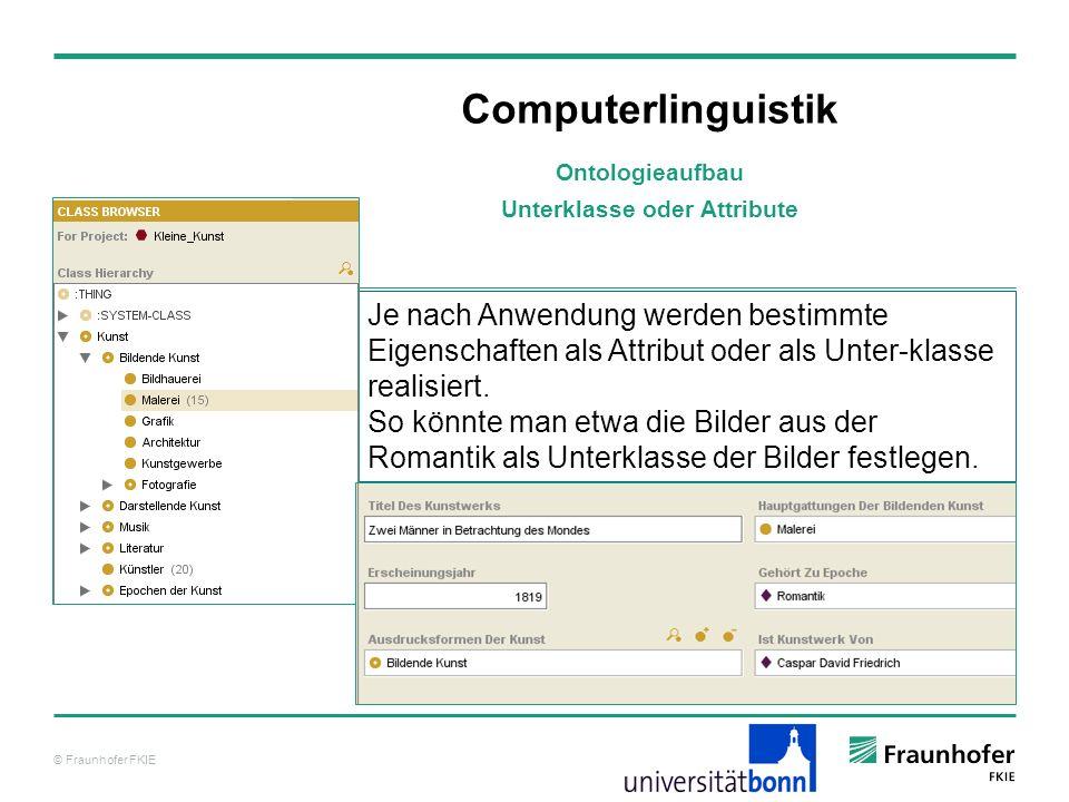 © Fraunhofer FKIE Computerlinguistik Je nach Anwendung werden bestimmte Eigenschaften als Attribut oder als Unter-klasse realisiert. So könnte man etw