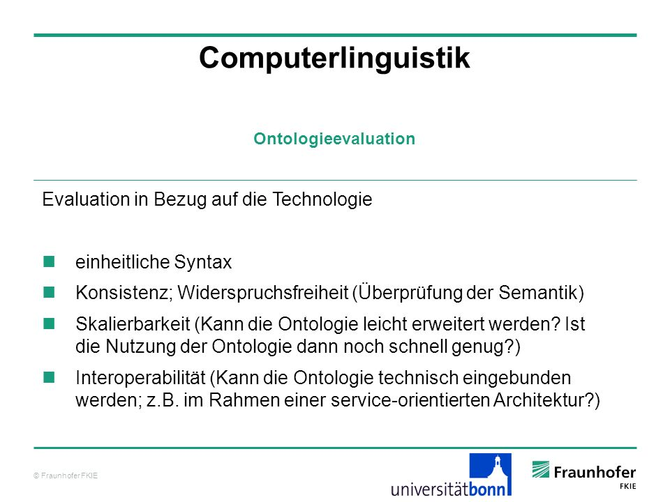 © Fraunhofer FKIE Ontologieevaluation Computerlinguistik Evaluation in Bezug auf die Technologie einheitliche Syntax Konsistenz; Widerspruchsfreiheit