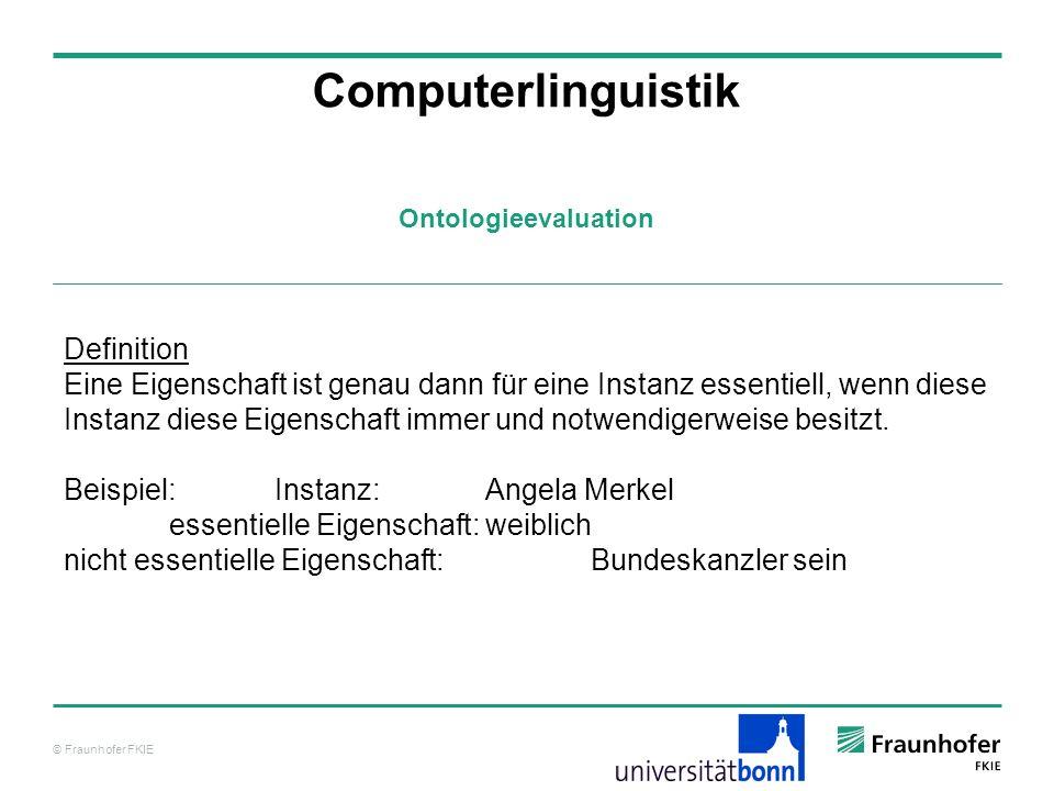 © Fraunhofer FKIE Computerlinguistik Definition Eine Eigenschaft ist genau dann für eine Instanz essentiell, wenn diese Instanz diese Eigenschaft imme