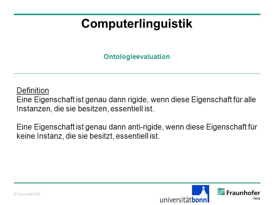 © Fraunhofer FKIE Computerlinguistik Definition Eine Eigenschaft ist genau dann rigide, wenn diese Eigenschaft für alle Instanzen, die sie besitzen, e
