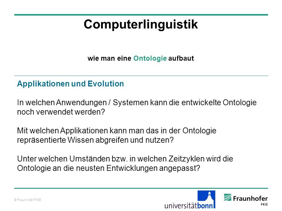 © Fraunhofer FKIE Computerlinguistik Applikationen und Evolution In welchen Anwendungen / Systemen kann die entwickelte Ontologie noch verwendet werde