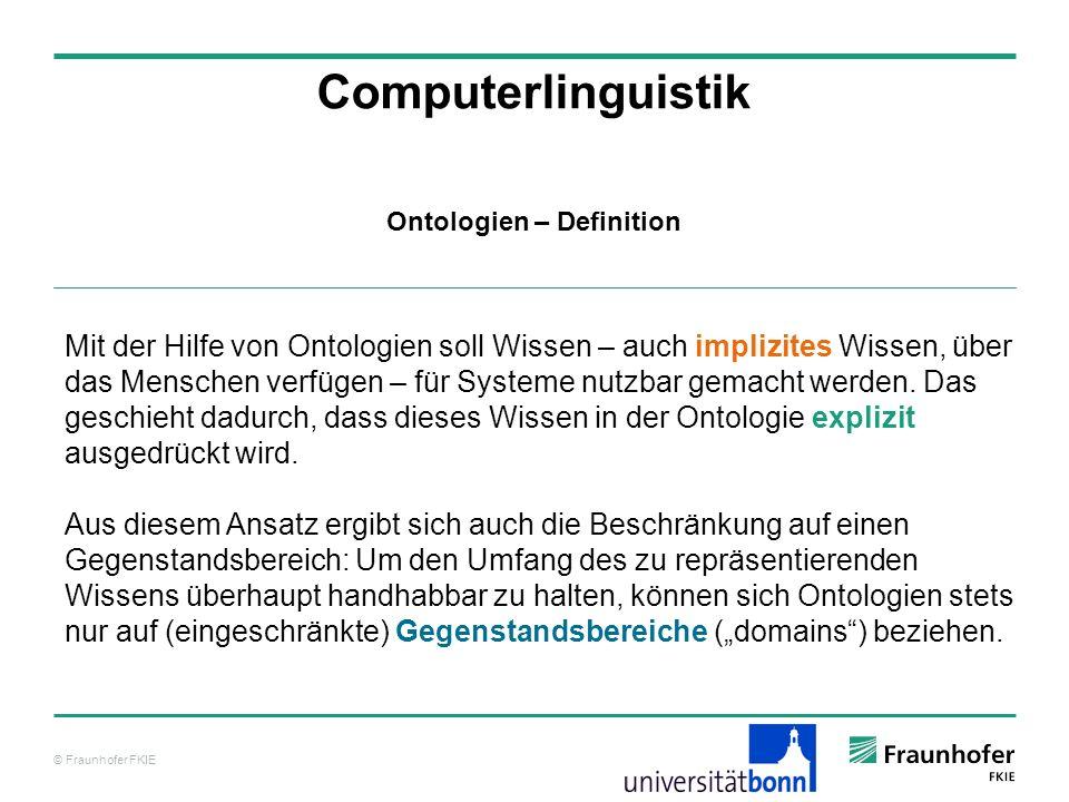 © Fraunhofer FKIE Computerlinguistik Mit der Hilfe von Ontologien soll Wissen – auch implizites Wissen, über das Menschen verfügen – für Systeme nutzb