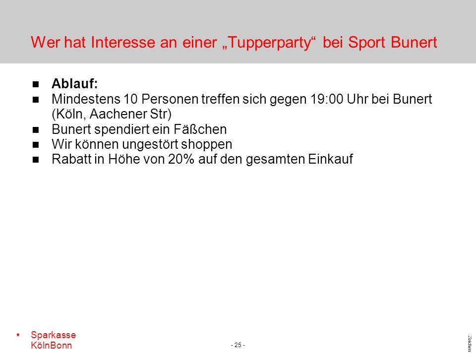 s Sparkasse KölnBonn Zeichen - 25 - Wer hat Interesse an einer Tupperparty bei Sport Bunert Ablauf: Mindestens 10 Personen treffen sich gegen 19:00 Uh