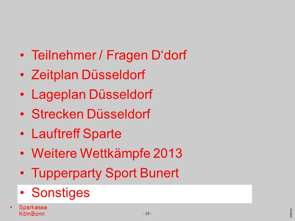 s Sparkasse KölnBonn Zeichen - 26 - Teilnehmer / Fragen Ddorf Zeitplan Düsseldorf Lageplan Düsseldorf Strecken Düsseldorf Lauftreff Sparte Weitere Wet