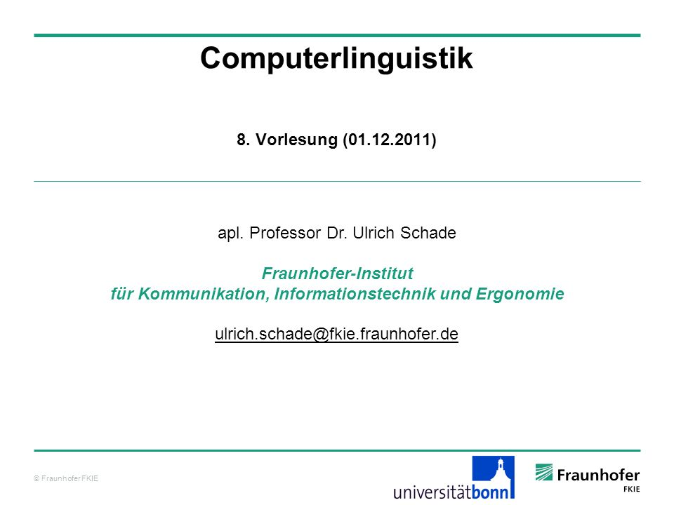 © Fraunhofer FKIE Computerlinguistik Unterklassen nach SUMO zu intentional process intentional psychological process, recreation or exercise, organizational process, guiding, keeping, maintaining, repairing, poking, content development, making, searching, social interaction, maneuver Verb-Ontologien