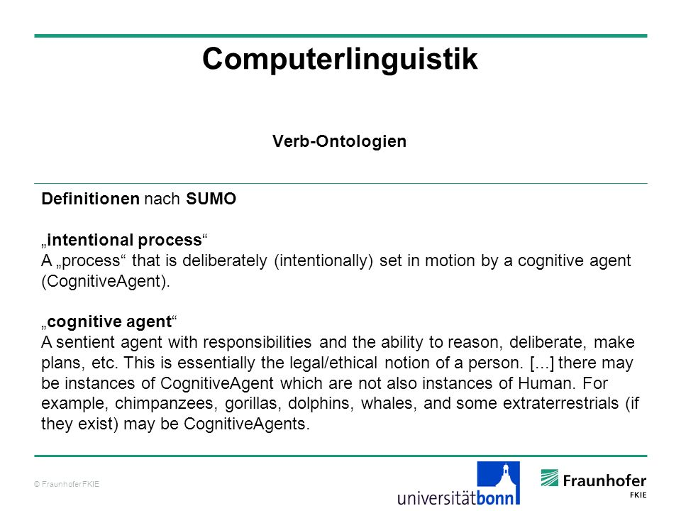 © Fraunhofer FKIE Computerlinguistik Definitionen nach SUMO intentional process A process that is deliberately (intentionally) set in motion by a cogn