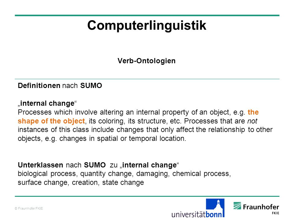 © Fraunhofer FKIE Computerlinguistik Definitionen nach SUMO internal change Processes which involve altering an internal property of an object, e.g. t