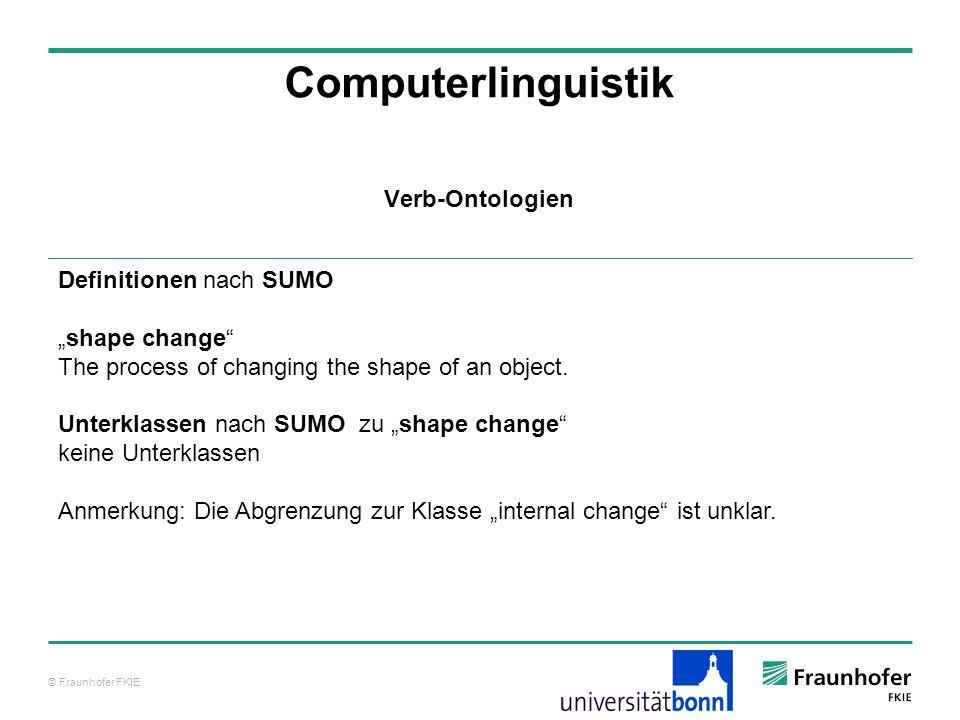 © Fraunhofer FKIE Computerlinguistik Definitionen nach SUMO shape change The process of changing the shape of an object. Unterklassen nach SUMO zu sha