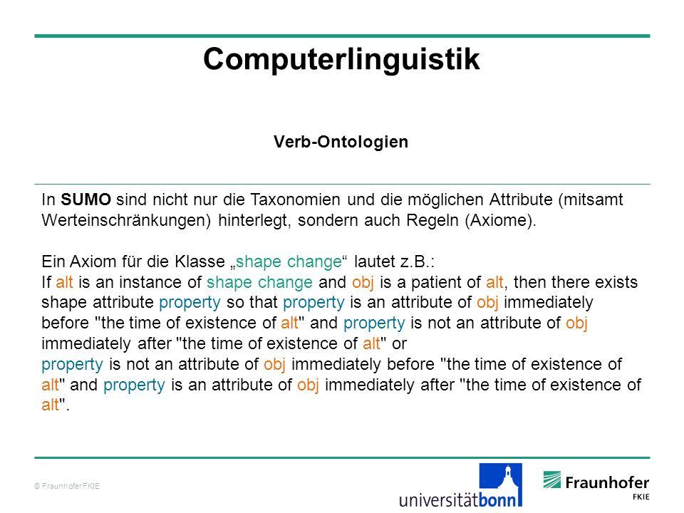 © Fraunhofer FKIE Computerlinguistik In SUMO sind nicht nur die Taxonomien und die möglichen Attribute (mitsamt Werteinschränkungen) hinterlegt, sonde