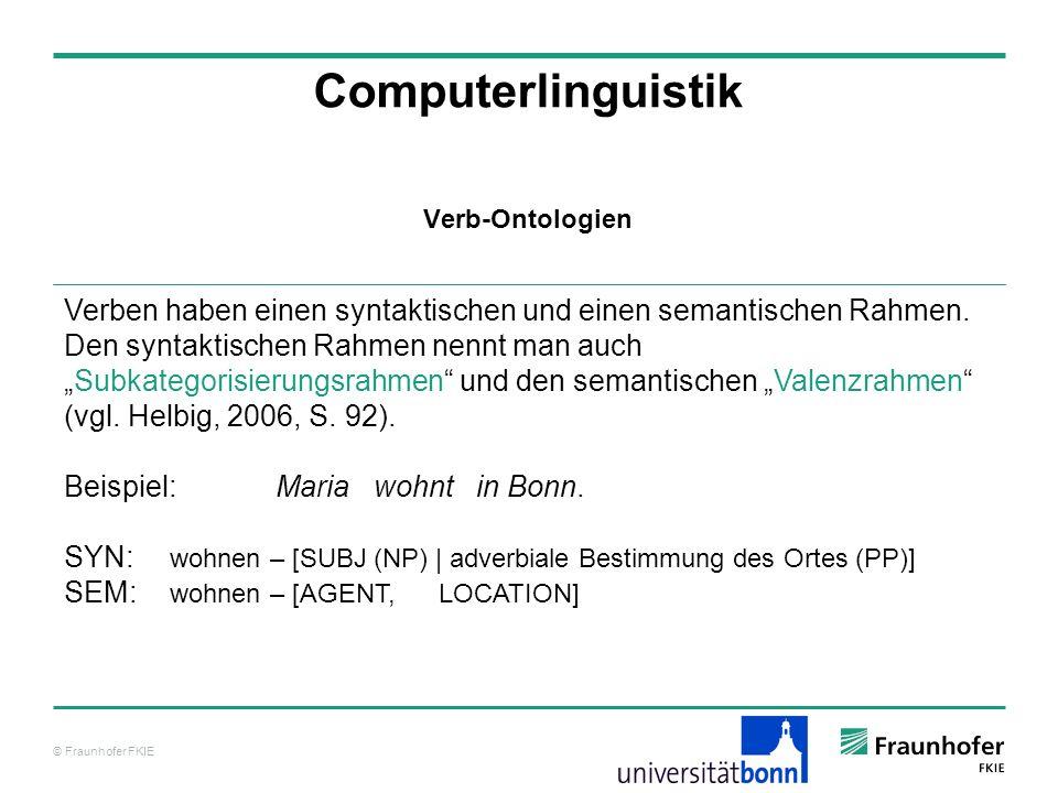 © Fraunhofer FKIE Computerlinguistik Verben haben einen syntaktischen und einen semantischen Rahmen. Den syntaktischen Rahmen nennt man auchSubkategor