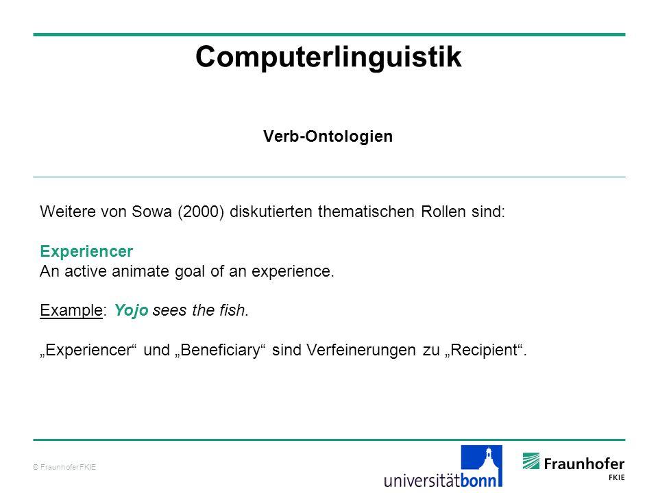 © Fraunhofer FKIE Computerlinguistik Weitere von Sowa (2000) diskutierten thematischen Rollen sind: Experiencer An active animate goal of an experienc