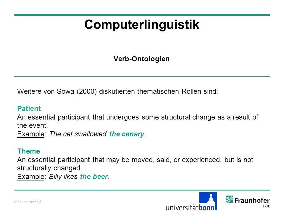 © Fraunhofer FKIE Computerlinguistik Weitere von Sowa (2000) diskutierten thematischen Rollen sind: Patient An essential participant that undergoes so