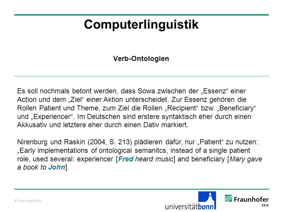 © Fraunhofer FKIE Computerlinguistik Es soll nochmals betont werden, dass Sowa zwischen der Essenz einer Action und dem Ziel einer Aktion unterscheide