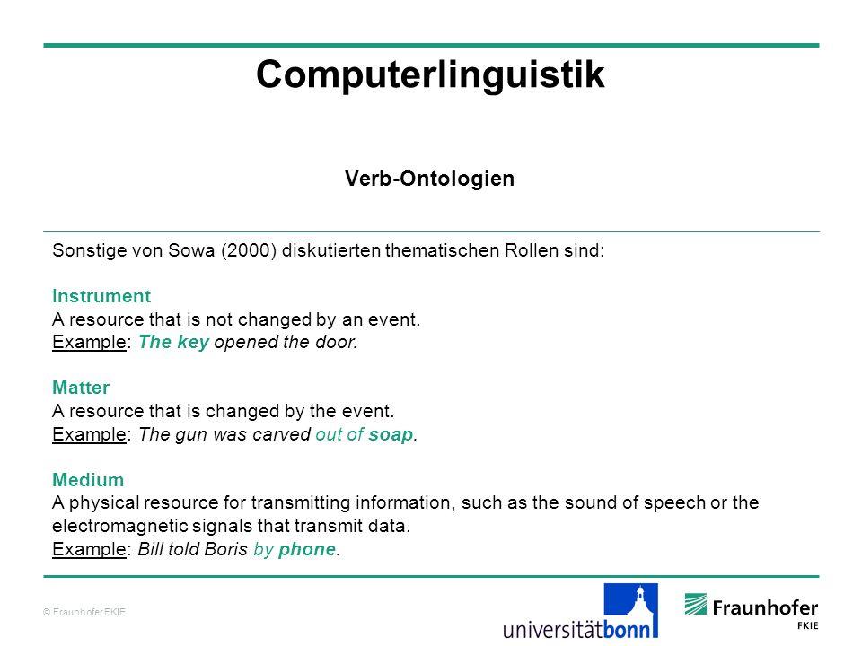 © Fraunhofer FKIE Computerlinguistik Sonstige von Sowa (2000) diskutierten thematischen Rollen sind: Instrument A resource that is not changed by an e
