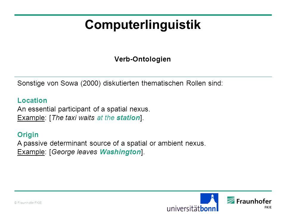 © Fraunhofer FKIE Computerlinguistik Sonstige von Sowa (2000) diskutierten thematischen Rollen sind: Location An essential participant of a spatial ne