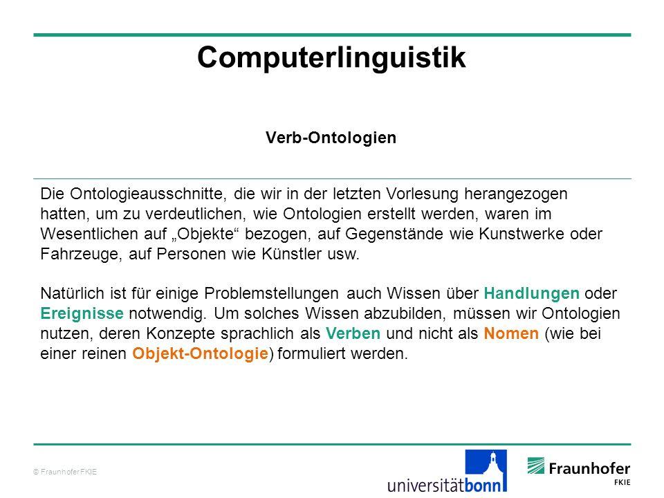 © Fraunhofer FKIE Computerlinguistik Die Ontologieausschnitte, die wir in der letzten Vorlesung herangezogen hatten, um zu verdeutlichen, wie Ontologi