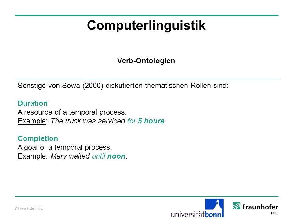 © Fraunhofer FKIE Computerlinguistik Sonstige von Sowa (2000) diskutierten thematischen Rollen sind: Duration A resource of a temporal process. Exampl
